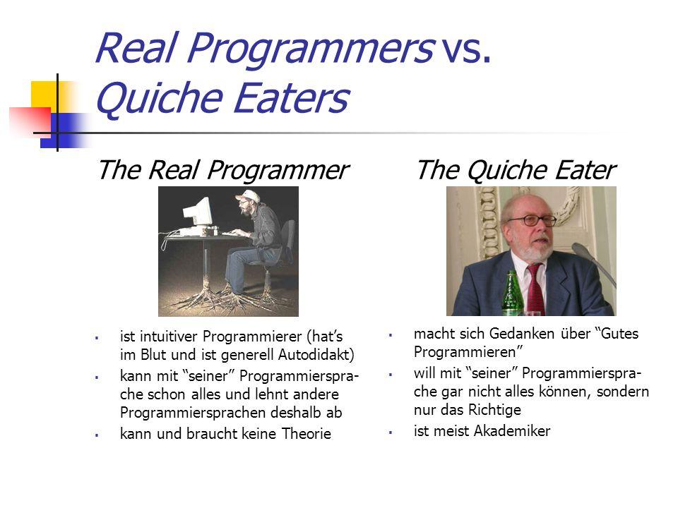 Real Programmers vs. Quiche Eaters The Real Programmer ist intuitiver Programmierer (hats im Blut und ist generell Autodidakt) kann mit seiner Program