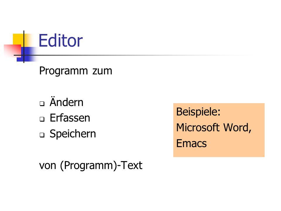 Editor Programm zum Ändern Erfassen Speichern von (Programm)-Text Beispiele: Microsoft Word, Emacs