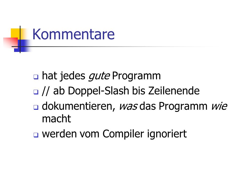 Kommentare hat jedes gute Programm // ab Doppel-Slash bis Zeilenende dokumentieren, was das Programm wie macht werden vom Compiler ignoriert