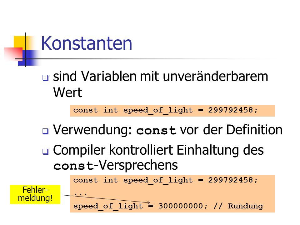 Konstanten sind Variablen mit unveränderbarem Wert Verwendung: const vor der Definition Compiler kontrolliert Einhaltung des const -Versprechens const