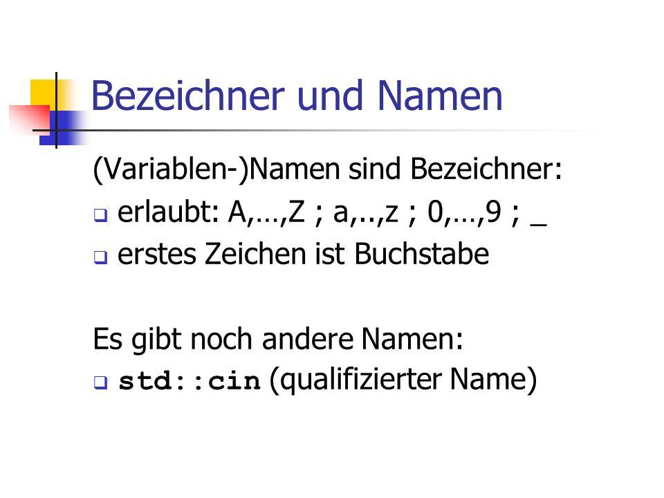 Bezeichner und Namen (Variablen-)Namen sind Bezeichner: erlaubt: A,…,Z ; a,..,z ; 0,…,9 ; _ erstes Zeichen ist Buchstabe Es gibt noch andere Namen: st
