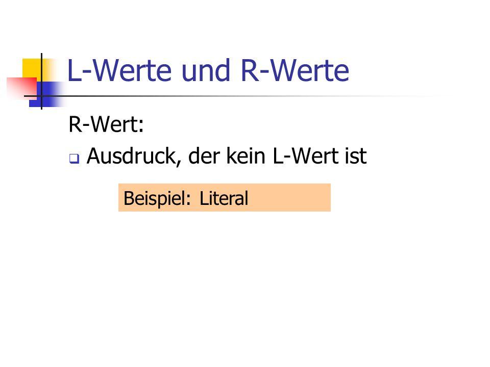 L-Werte und R-Werte R-Wert: Ausdruck, der kein L-Wert ist Beispiel: Literal