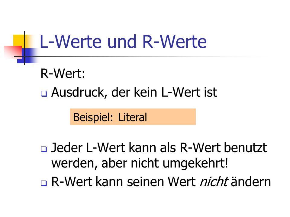 L-Werte und R-Werte R-Wert: Ausdruck, der kein L-Wert ist Jeder L-Wert kann als R-Wert benutzt werden, aber nicht umgekehrt! R-Wert kann seinen Wert n