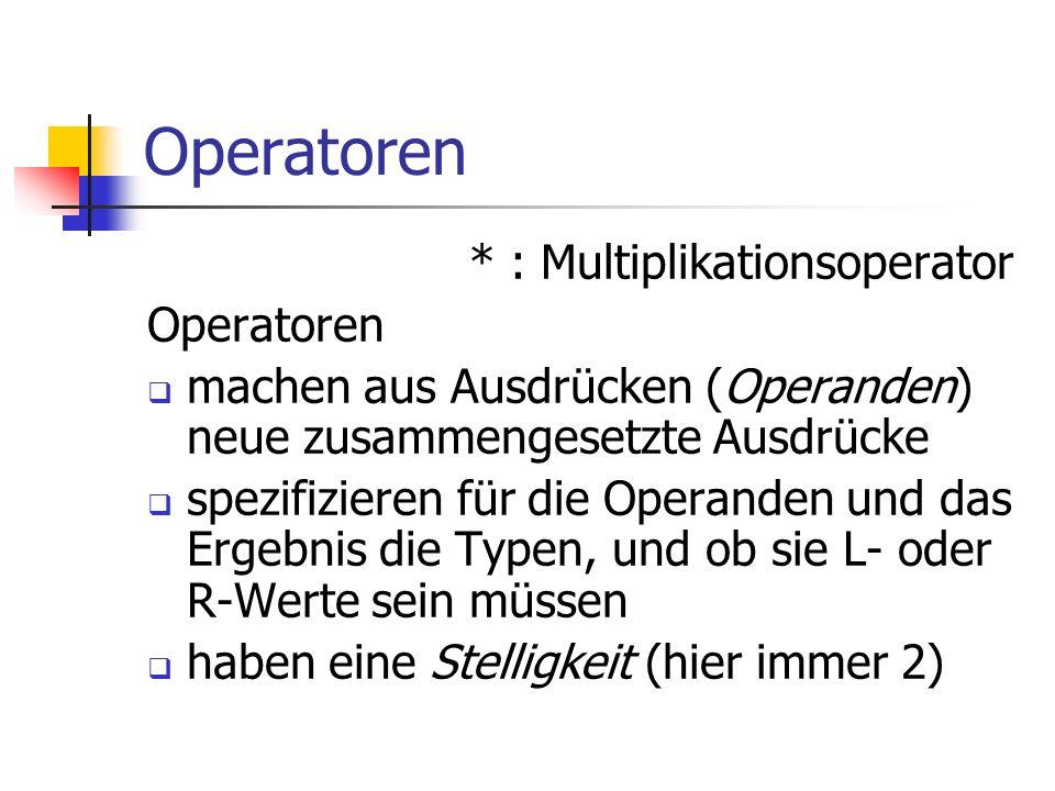 Operatoren * : Multiplikationsoperator Operatoren machen aus Ausdrücken (Operanden) neue zusammengesetzte Ausdrücke spezifizieren für die Operanden un