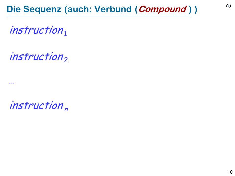 9 Kontrollstrukturen als Techniken für die Problemlösung Sequenz: Um von C aus A zu erreichen, erreiche zuerst das Zwischenziel B von A aus, und dann C von B ausgehend.