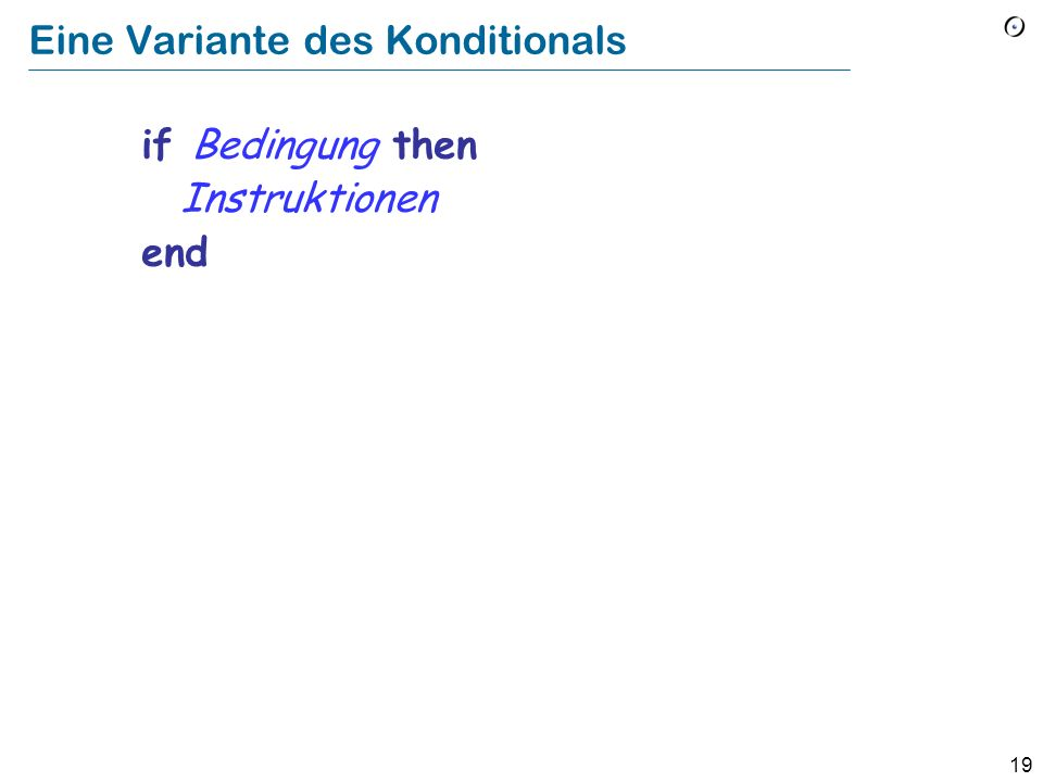 18 Grundform if Bedingung then Instruktionen else Other_instructions end