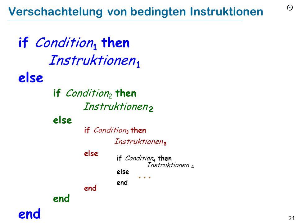 20 Ist semantisch äquivalent zu if Bedingung then Instruktionen else end Eine Variante des Konditionals if Bedingung then Instruktionen end Leere Klausel