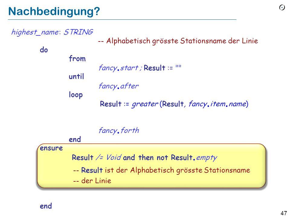 46 Schleifen als Annäherungsstrategie name 1 name 2 name i name n Result = name 1 Result = Max ( names 1 2 ) Result = Max ( names 1 i ) Result = Max ( names 1 n ) = Max ( names 1 1 ) i := i + 1 Result := greater (Result, fancy.
