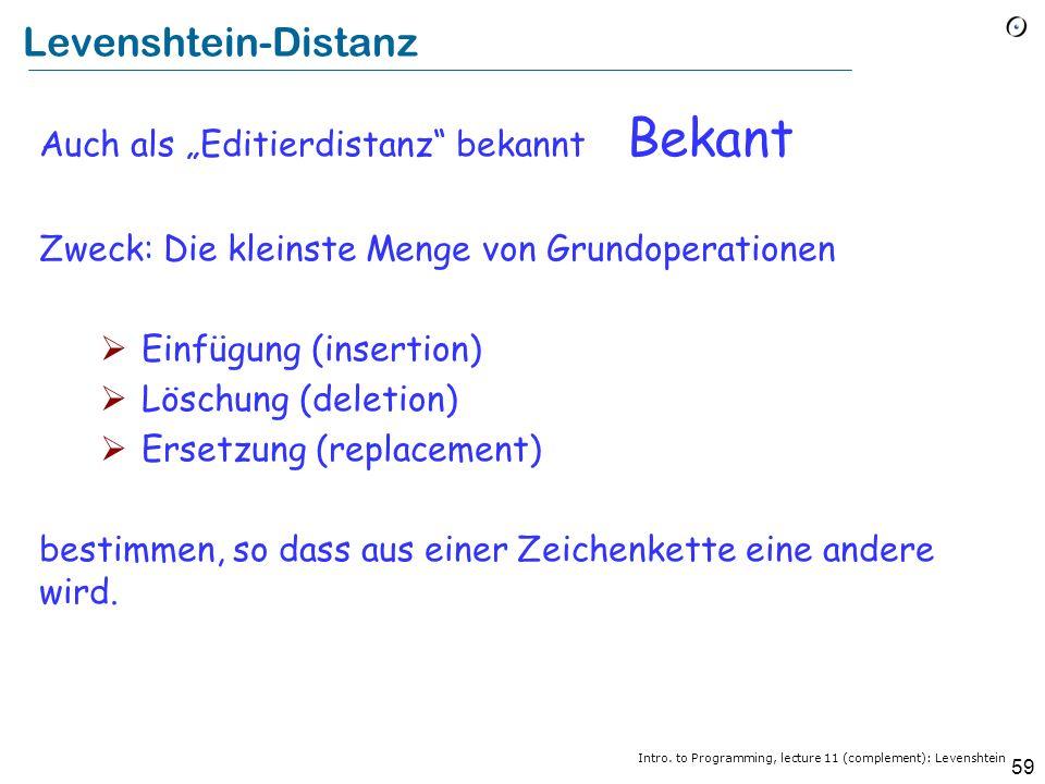 58 Levenshtein-Distanz B Operation Von Beethoven nach Beatles Distanz E E A E TN S NHVEO L OBETHV E 001 R 12 D 3 R 4 D 5 R 4