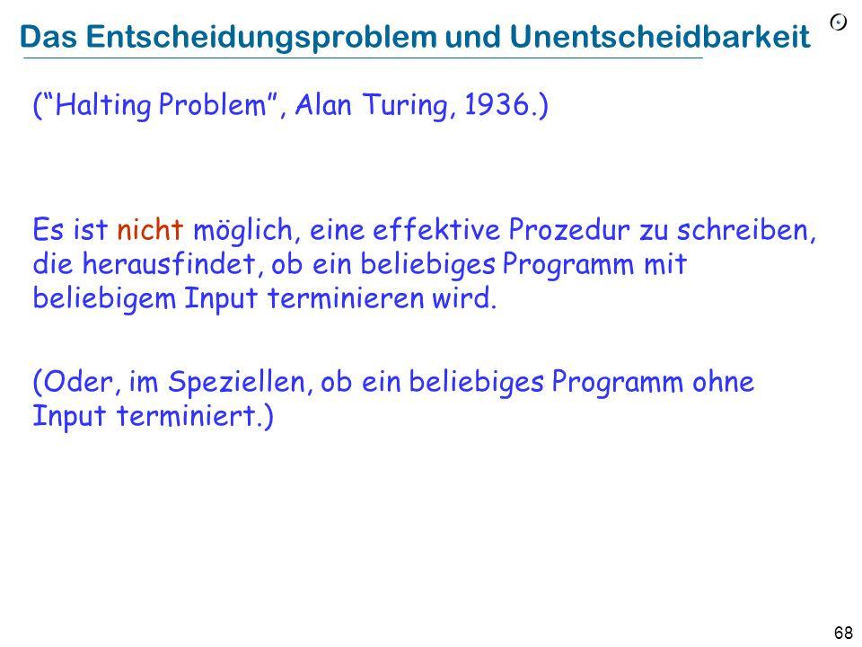 67 Das allgemeine Entscheidungsproblem Kann EiffelStudio herausfinden, ob Ihr Programm terminieren wird? Leider nein Auch kein anderes Programm kann d