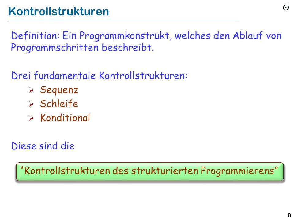 8 Kontrollstrukturen des strukturierten Programmierens Kontrollstrukturen Definition: Ein Programmkonstrukt, welches den Ablauf von Programmschritten beschreibt.