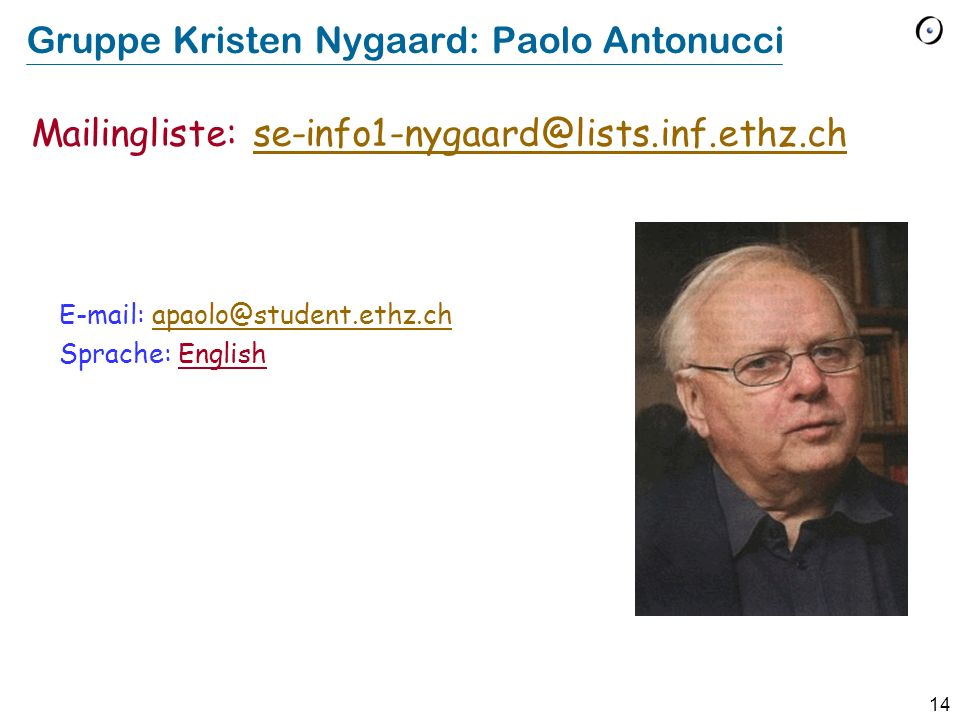 14 Gruppe Kristen Nygaard: Paolo Antonucci E-mail: apaolo@student.ethz.ch Sprache: English Mailingliste: se-info1-nygaard@lists.inf.ethz.chse-info1-ny