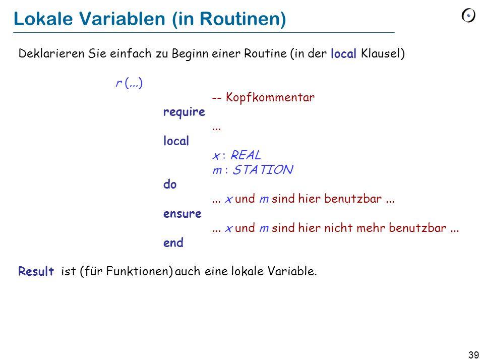 39 Lokale Variablen (in Routinen) Deklarieren Sie einfach zu Beginn einer Routine (in der local Klausel) r (...) -- Kopfkommentar require...