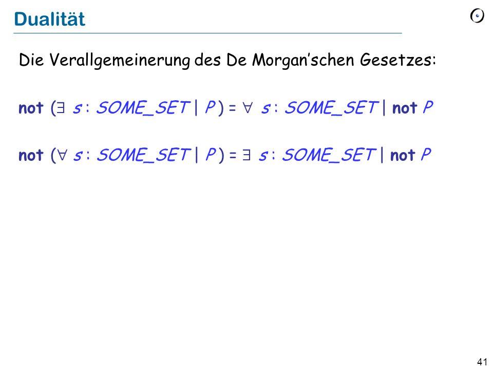41 Dualität Die Verallgemeinerung des De Morganschen Gesetzes: not ( s : SOME_SET | P ) = s : SOME_SET | not P