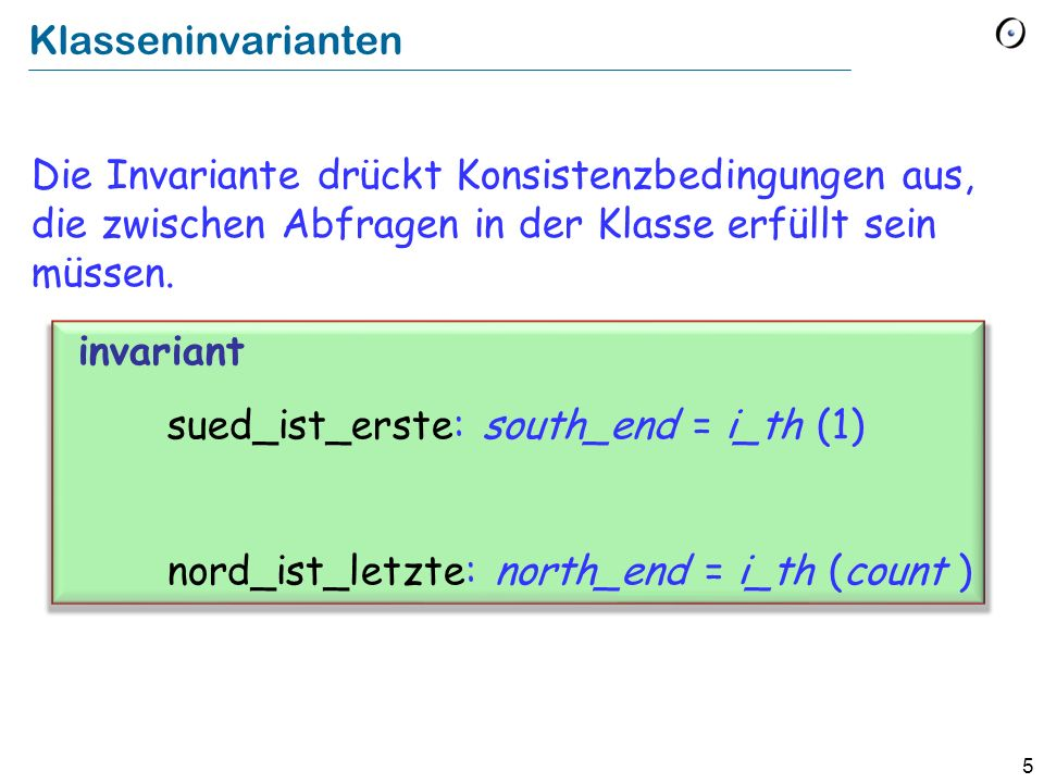 5 Klasseninvarianten Die Invariante drückt Konsistenzbedingungen aus, die zwischen Abfragen in der Klasse erfüllt sein müssen.