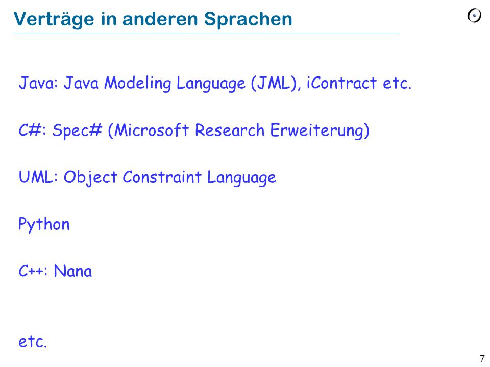 7 Verträge in anderen Sprachen Java: Java Modeling Language (JML), iContract etc.