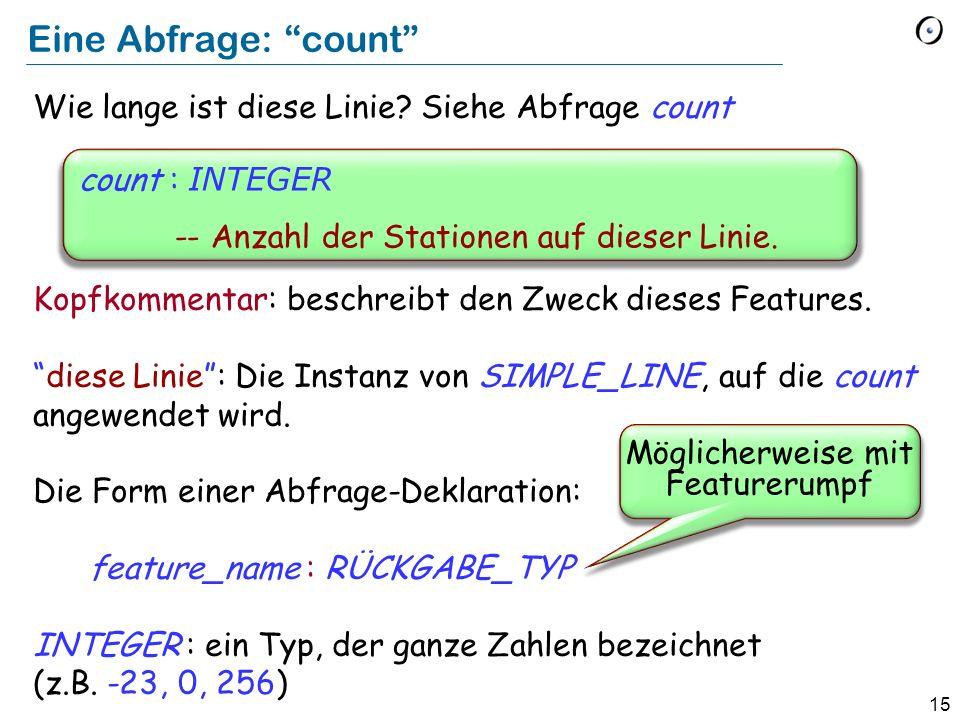15 Eine Abfrage: count Wie lange ist diese Linie? Siehe Abfrage count Kopfkommentar: beschreibt den Zweck dieses Features. diese Linie: Die Instanz vo