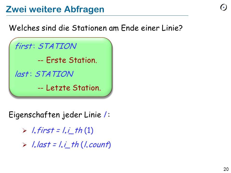 20 Zwei weitere Abfragen Welches sind die Stationen am Ende einer Linie? Eigenschaften jeder Linie l : l. first = l. i_th (1) l. last = l. i_th (l. co