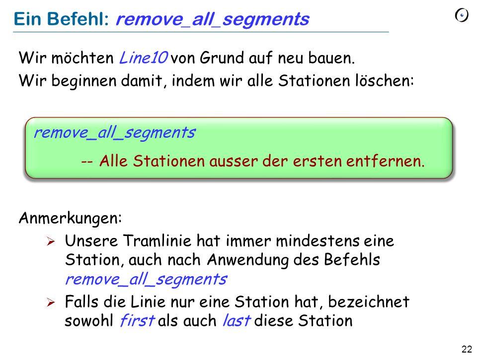 22 Ein Befehl: remove_all_segments Wir möchten Line10 von Grund auf neu bauen. Wir beginnen damit, indem wir alle Stationen löschen: Anmerkungen: Unse