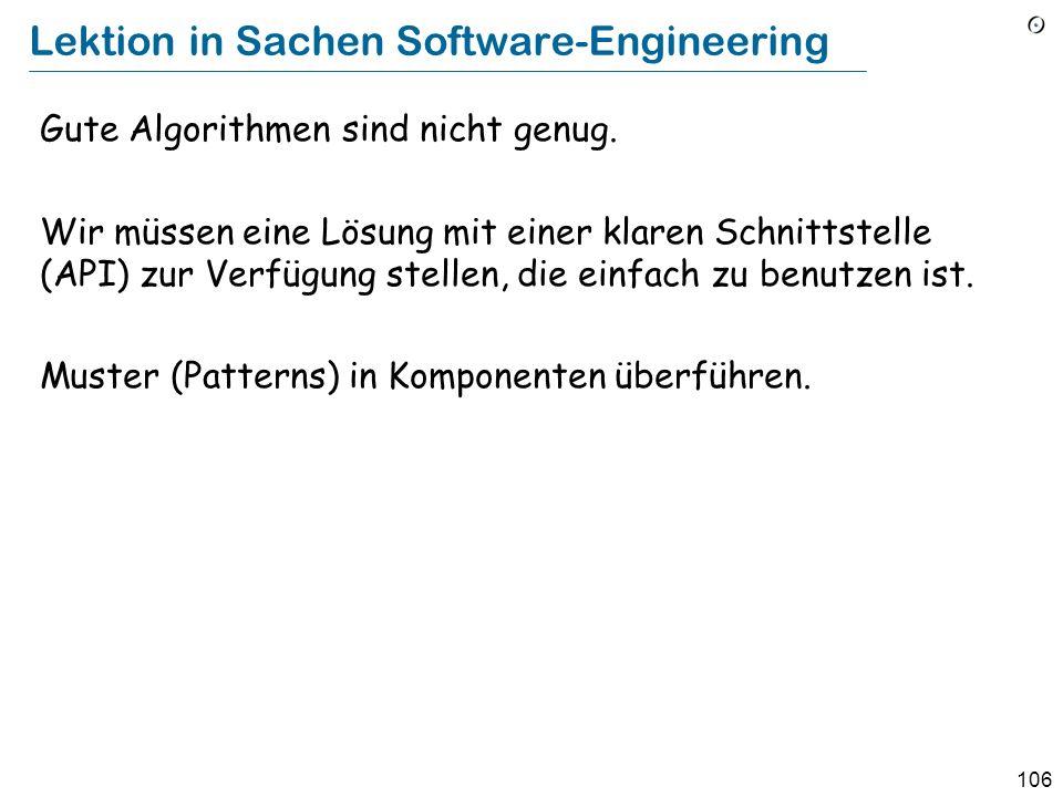 106 Lektion in Sachen Software-Engineering Gute Algorithmen sind nicht genug. Wir müssen eine Lösung mit einer klaren Schnittstelle (API) zur Verfügun