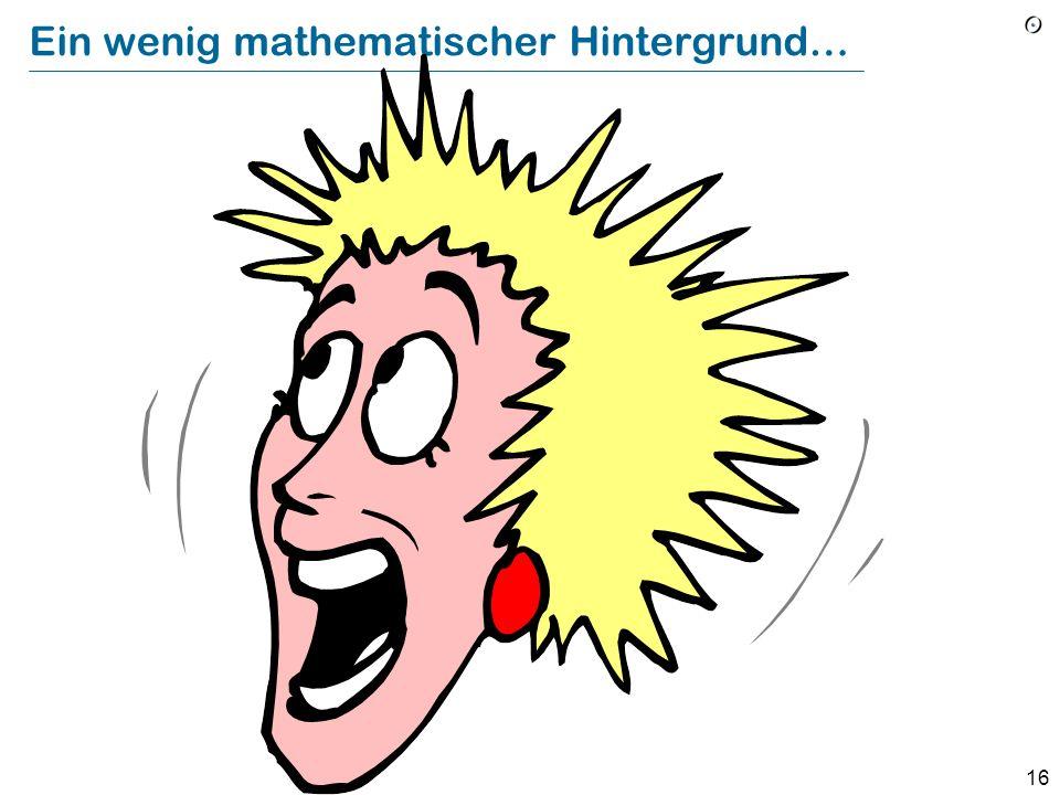 16 Ein wenig mathematischer Hintergrund…