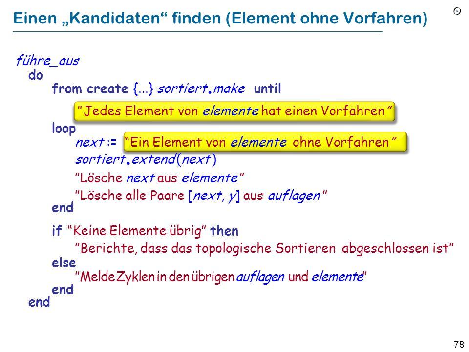78 Einen Kandidaten finden (Element ohne Vorfahren) führe_aus do from create {...} sortiert. make until Jedes Element von elemente hat einen Vorfahren