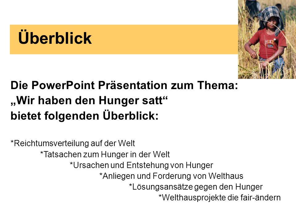 Überblick Die PowerPoint Präsentation zum Thema: Wir haben den Hunger satt bietet folgenden Überblick: *Reichtumsverteilung auf der Welt *Tatsachen zu