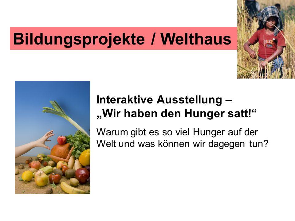 Bildungsprojekte / Welthaus Interaktive Ausstellung – Wir haben den Hunger satt! Warum gibt es so viel Hunger auf der Welt und was können wir dagegen