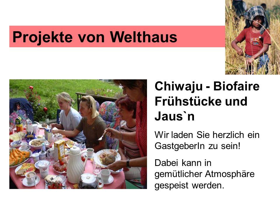 Projekte von Welthaus Chiwaju - Biofaire Frühstücke und Jaus`n Wir laden Sie herzlich ein GastgeberIn zu sein! Dabei kann in gemütlicher Atmosphäre ge