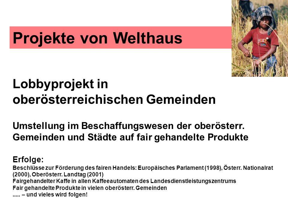 Lobbyprojekt in oberösterreichischen Gemeinden Umstellung im Beschaffungswesen der oberösterr. Gemeinden und Städte auf fair gehandelte Produkte Erfol