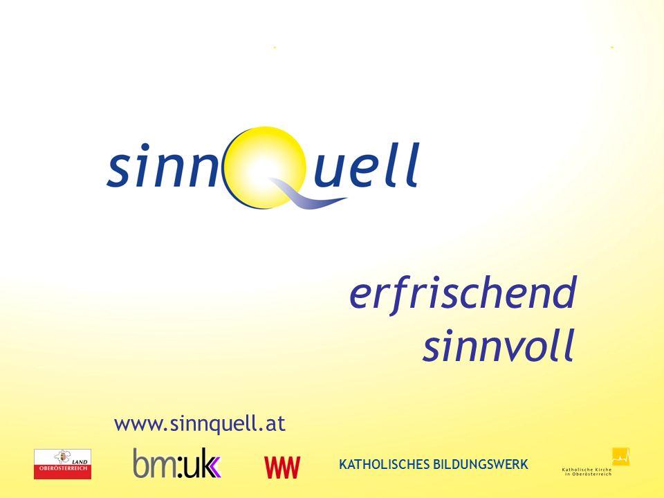 KATHOLISCHES BILDUNGSWERK www.sinnquell.at erfrischend sinnvoll