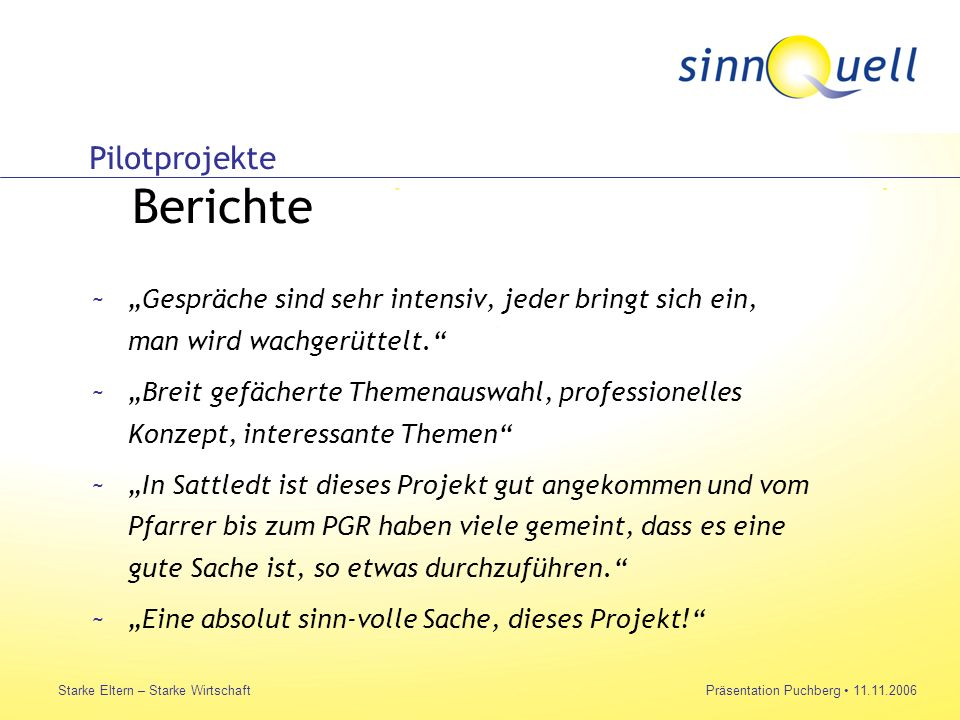 Bettina Huemer Starke Eltern – Starke WirtschaftPräsentation Puchberg 11.11.2006 ~Gespräche sind sehr intensiv, jeder bringt sich ein, man wird wachgerüttelt.