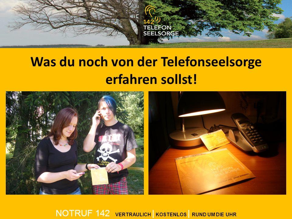 Was du noch von der Telefonseelsorge erfahren sollst! NOTRUF 142 VERTRAULICH | KOSTENLOS | RUND UM DIE UHR