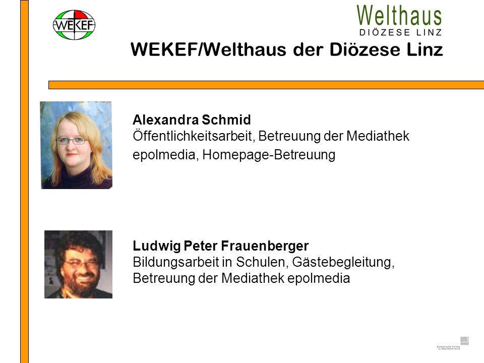 WEKEF/Welthaus der Diözese Linz Alexandra Schmid Öffentlichkeitsarbeit, Betreuung der Mediathek epolmedia, Homepage-Betreuung Ludwig Peter Frauenberge