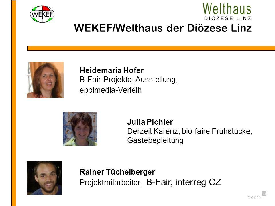 WEKEF/Welthaus der Diözese Linz Julia Pichler Derzeit Karenz, bio-faire Frühstücke, Gästebegleitung Heidemaria Hofer B-Fair-Projekte, Ausstellung, epo