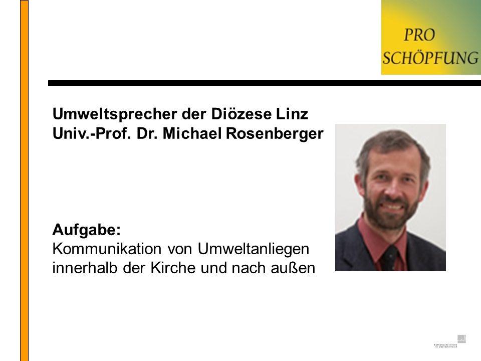 Umweltsprecher der Diözese Linz Univ.-Prof. Dr. Michael Rosenberger Aufgabe: Kommunikation von Umweltanliegen innerhalb der Kirche und nach außen