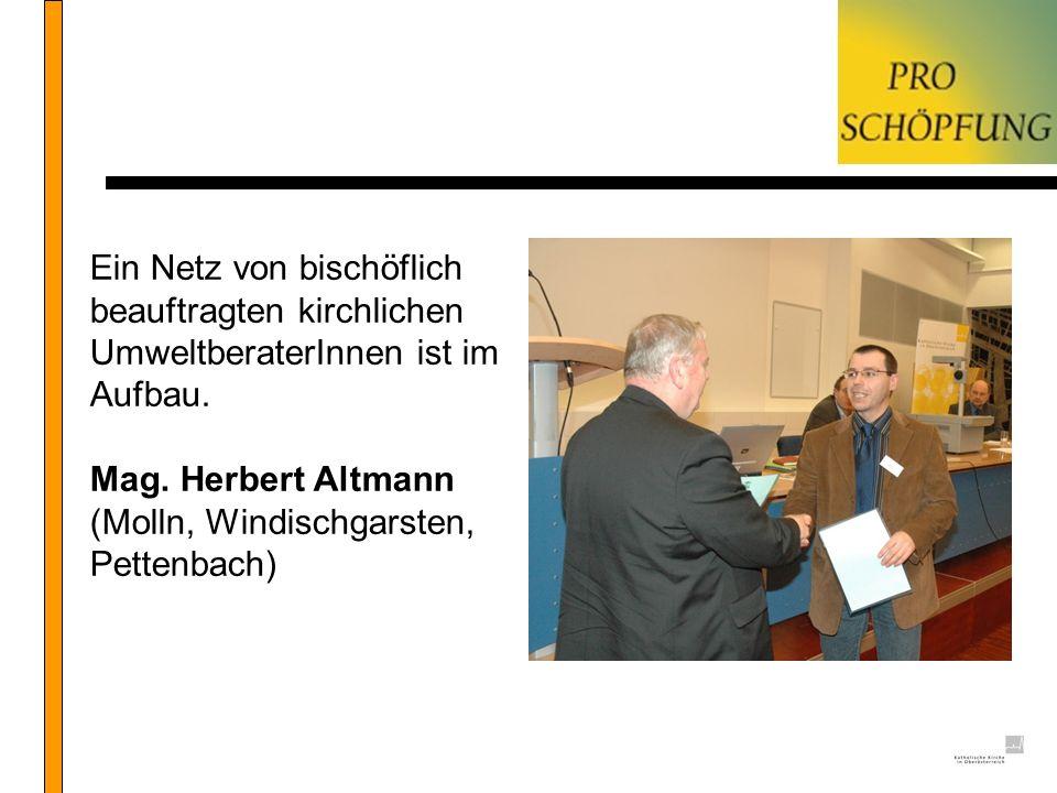 Ein Netz von bischöflich beauftragten kirchlichen UmweltberaterInnen ist im Aufbau. Mag. Herbert Altmann (Molln, Windischgarsten, Pettenbach)