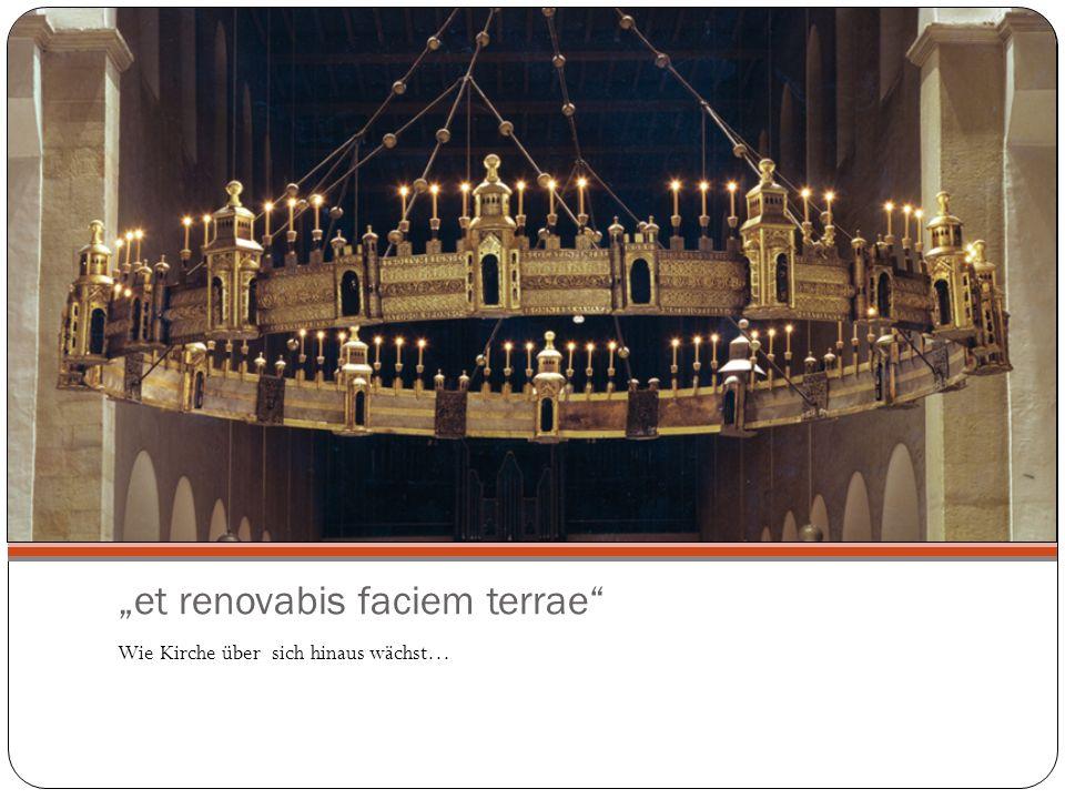 et renovabis faciem terrae Wie Kirche über sich hinaus wächst…