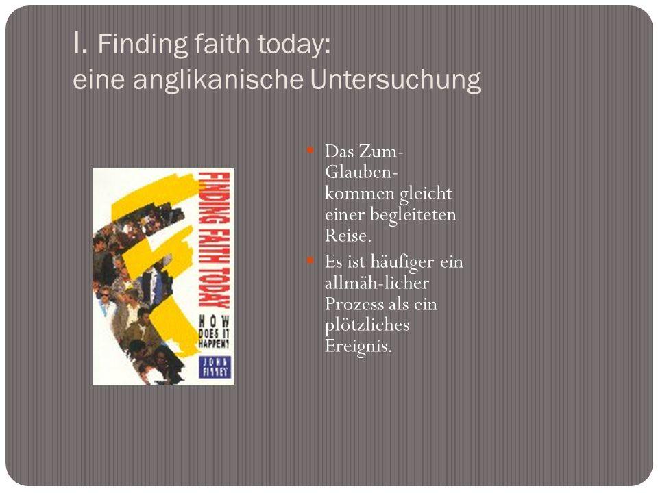 I. Finding faith today: eine anglikanische Untersuchung Das Zum- Glauben- kommen gleicht einer begleiteten Reise. Es ist häufiger ein allmäh-licher Pr