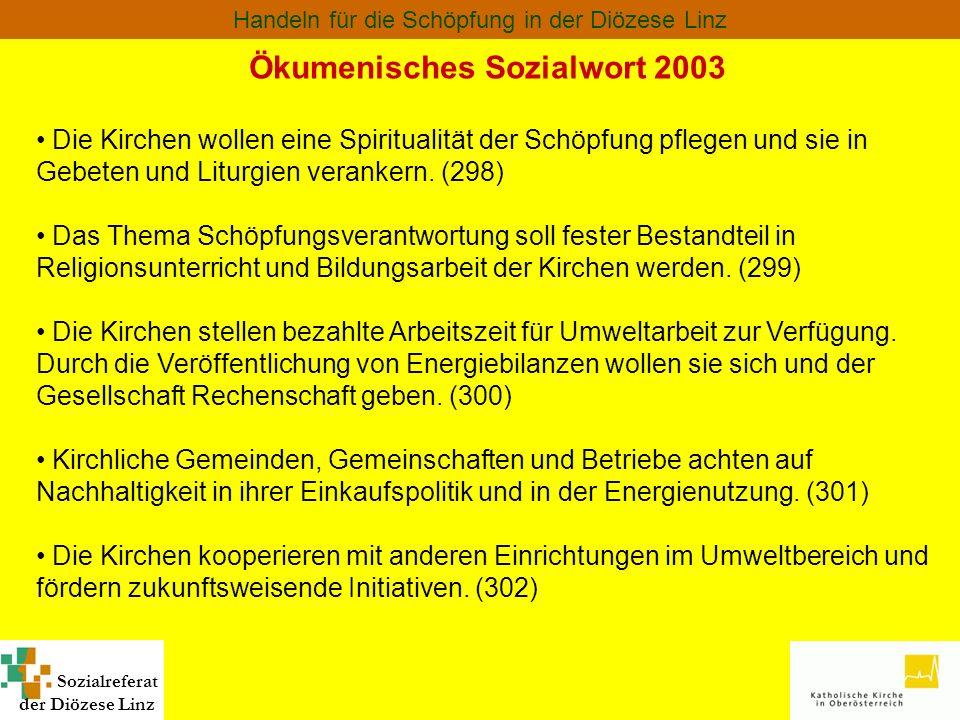 Sozialreferat der Diözese Linz Handeln für die Schöpfung in der Diözese Linz Die Kirchen wollen eine Spiritualität der Schöpfung pflegen und sie in Ge