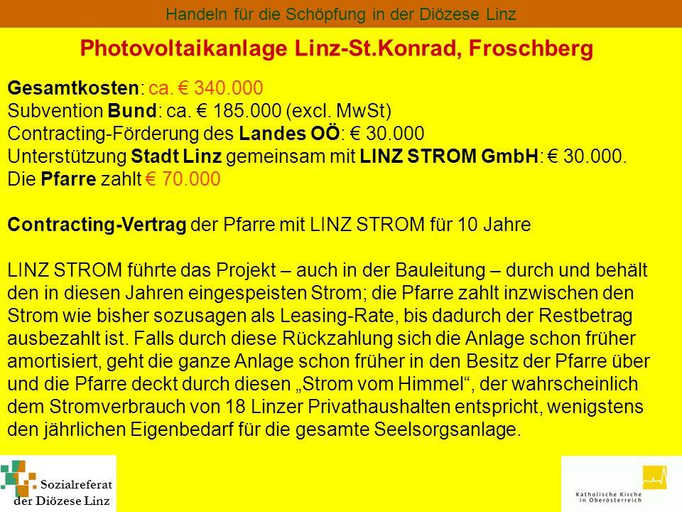 Sozialreferat der Diözese Linz Handeln für die Schöpfung in der Diözese Linz Gesamtkosten: ca. 340.000 Subvention Bund: ca. 185.000 (excl. MwSt) Contr
