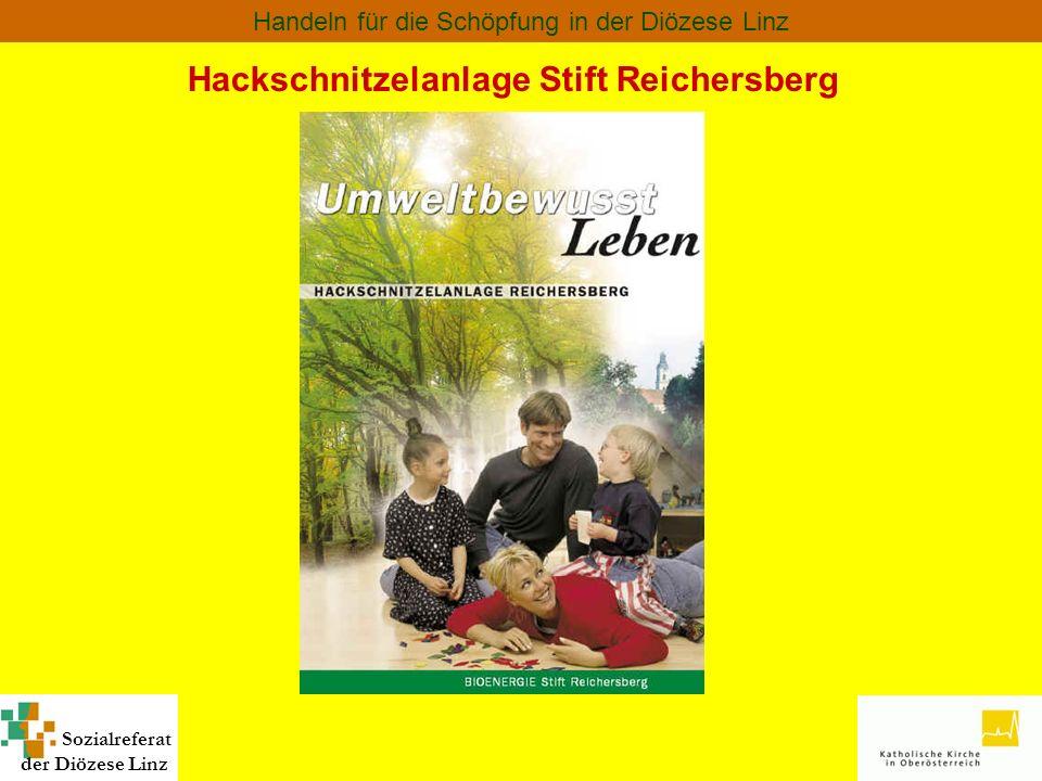 Sozialreferat der Diözese Linz Handeln für die Schöpfung in der Diözese Linz Hackschnitzelanlage Stift Reichersberg