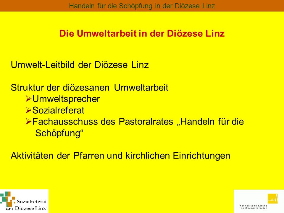 Sozialreferat der Diözese Linz Handeln für die Schöpfung in der Diözese Linz Umwelt-Leitbild der Diözese Linz Struktur der diözesanen Umweltarbeit Umw