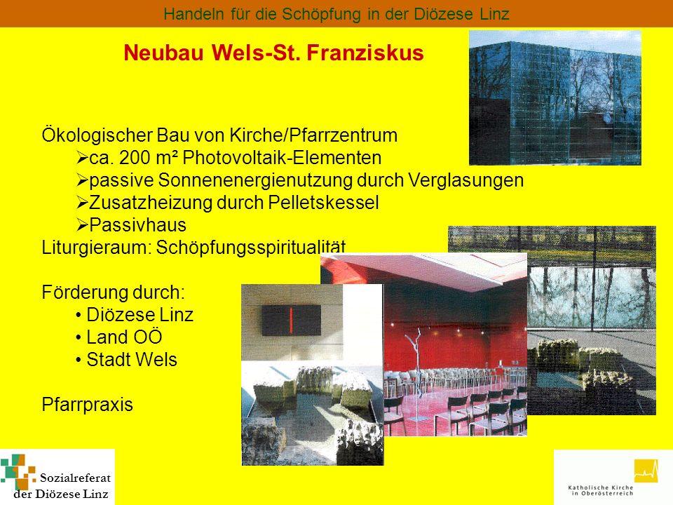 Sozialreferat der Diözese Linz Handeln für die Schöpfung in der Diözese Linz Neubau Wels-St. Franziskus Ökologischer Bau von Kirche/Pfarrzentrum ca. 2