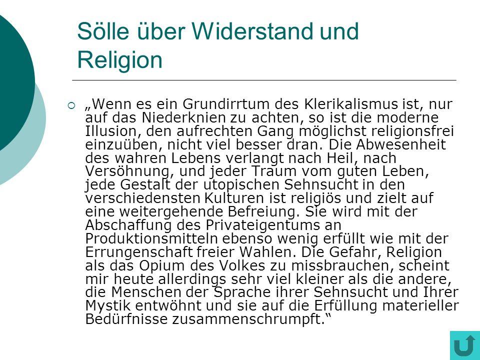 Sölle über Widerstand und Religion Wenn es ein Grundirrtum des Klerikalismus ist, nur auf das Niederknien zu achten, so ist die moderne Illusion, den aufrechten Gang möglichst religionsfrei einzuüben, nicht viel besser dran.