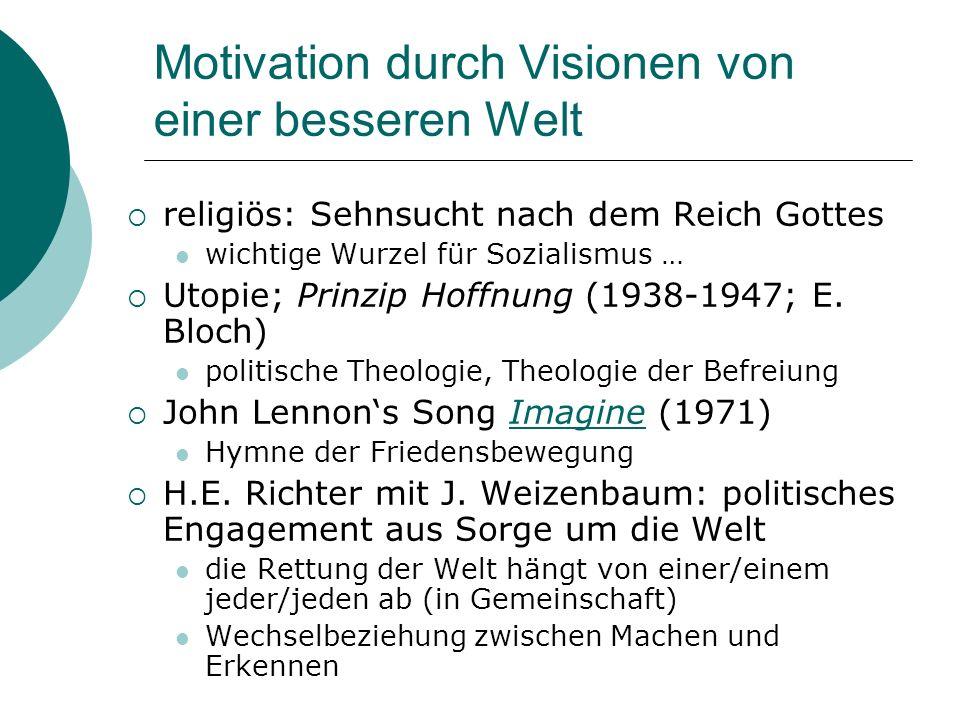 Motivation durch Visionen von einer besseren Welt religiös: Sehnsucht nach dem Reich Gottes wichtige Wurzel für Sozialismus … Utopie; Prinzip Hoffnung (1938-1947; E.
