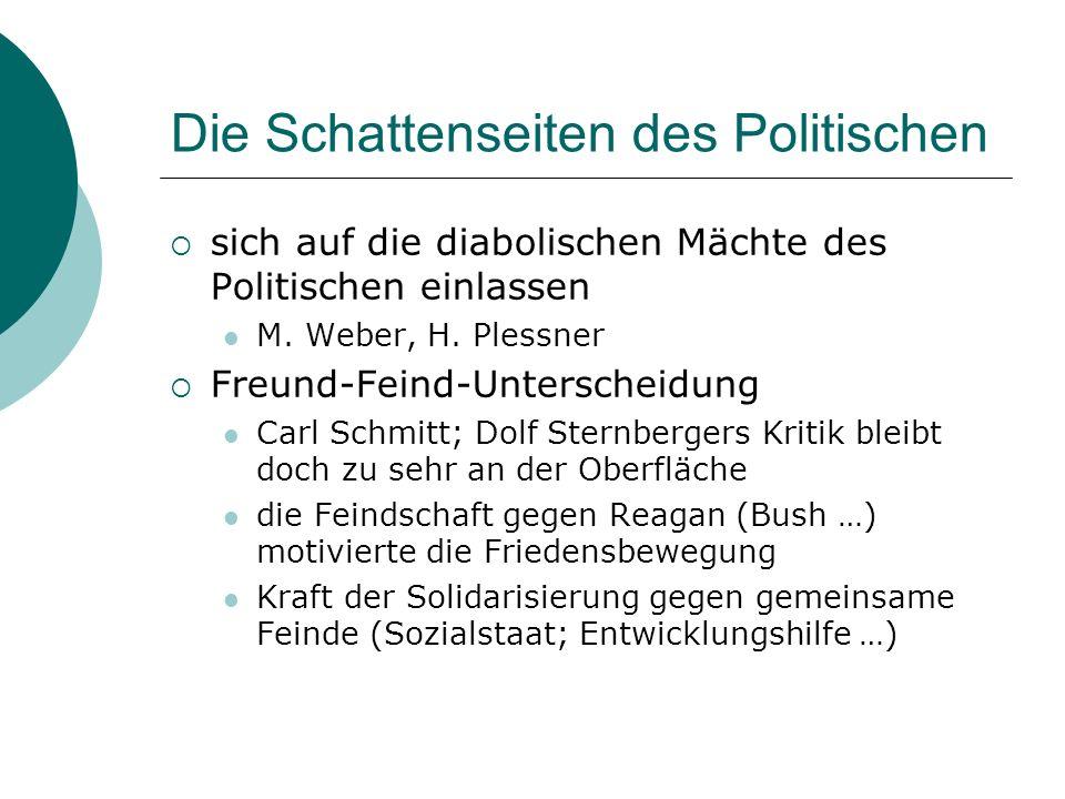 Die Schattenseiten des Politischen sich auf die diabolischen Mächte des Politischen einlassen M. Weber, H. Plessner Freund-Feind-Unterscheidung Carl S