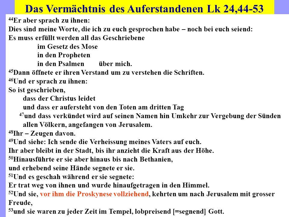 Das Vermächtnis des Auferstandenen Lk 24,44-53 44 Er aber sprach zu ihnen: Dies sind meine Worte, die ich zu euch gesprochen habe – noch bei euch seie