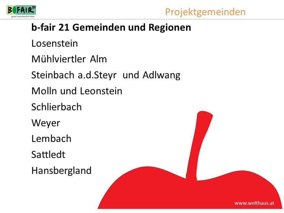 Projektgemeinden www.welthaus.at b-fair 21 Gemeinden und Regionen Losenstein Mühlviertler Alm Steinbach a.d.Steyr und Adlwang Molln und Leonstein Schl