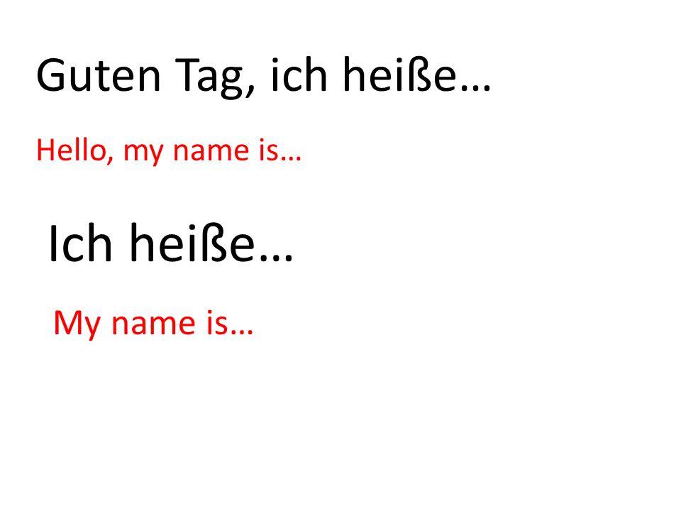 Guten Tag, ich heiße… Hello, my name is… Ich heiße… My name is…